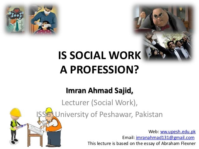IS SOCIAL WORK       A PROFESSION?         Imran Ahmad Sajid,       Lecturer (Social Work),ISSG, University of Peshawar, P...