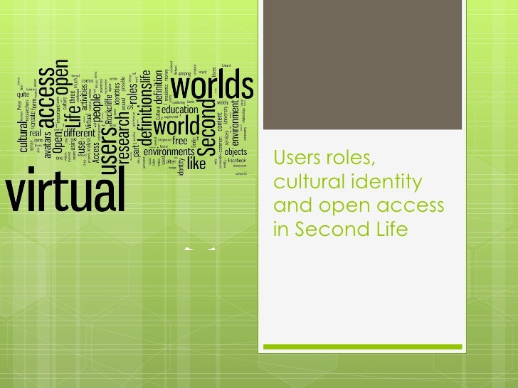 Users cultural identities, roles and  open access in Second Life