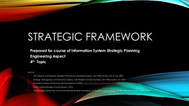 STRATEGIC FRAMEWORKPrepared for course of Information System Strategic PlanningEngineering Aspect4th TopicSource:1. John W...