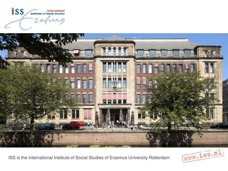 ISS is the international Institute of Social Studies of Erasmus University Rotterdam
