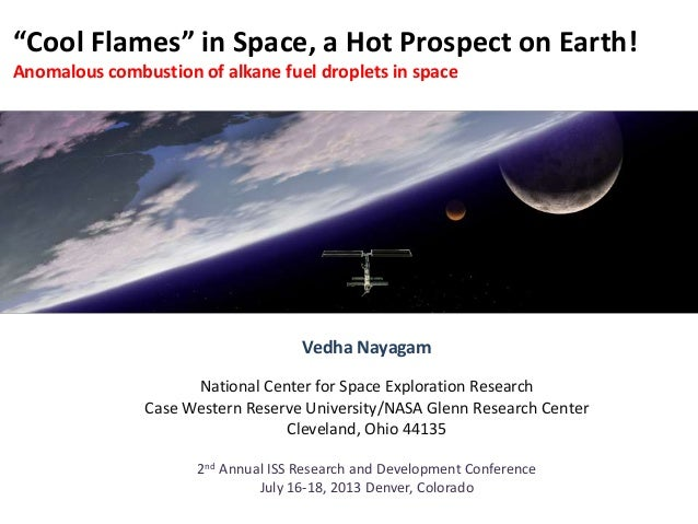 """Cool Flames"" in Space, a Hot Prospect on Earth! Anomalous combustion of alkane fuel droplets in space Vedha Nayagam Natio..."