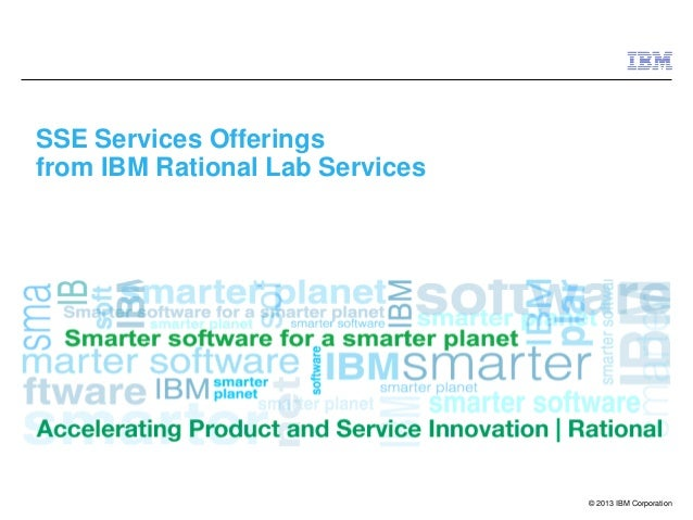 © 2013 IBM CorporationSSE Services Offeringsfrom IBM Rational Lab Services