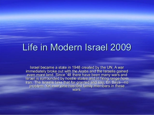 Life in Modern Israel 2009Life in Modern Israel 2009 Israel became a state in 1948 created by the UN. A warIsrael became a...