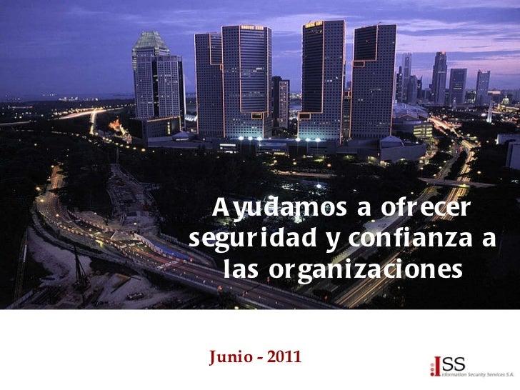 Junio - 2011  Ayudamos a ofrecer seguridad y confianza a las organizaciones
