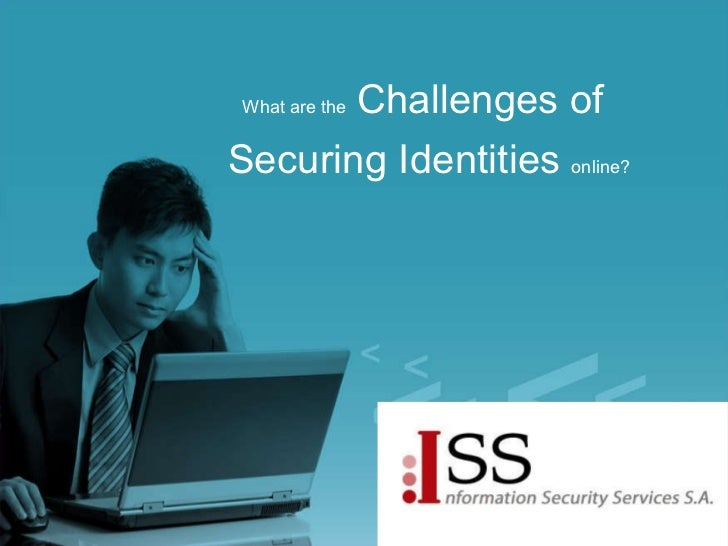 What are the  Challenges of  Securing Identities  online?