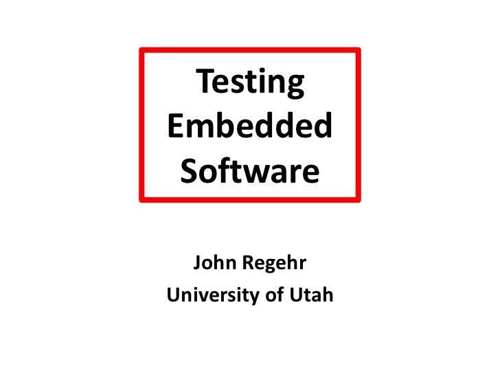 Testing EmbeddedSoftware<br />John Regehr<br />University of Utah<br />