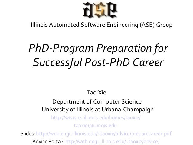 PhD-Program Preparation for Successful Post-PhD Career Tao Xie Department of Computer Science University of Illinois at Ur...