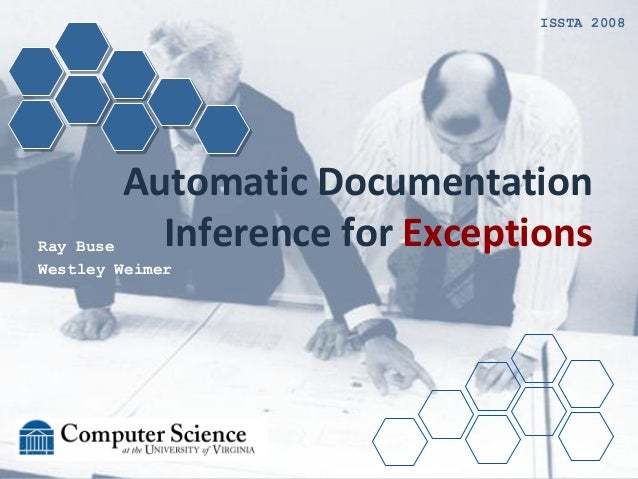 Automatic Documentation Inference for ExceptionsRay Buse Westley Weimer ISSTA 2008