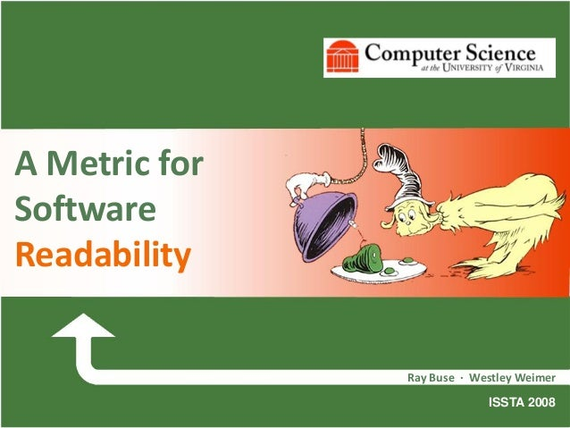 A Metric for Software Readability Ray Buse ∙ Westley Weimer ISSTA 2008