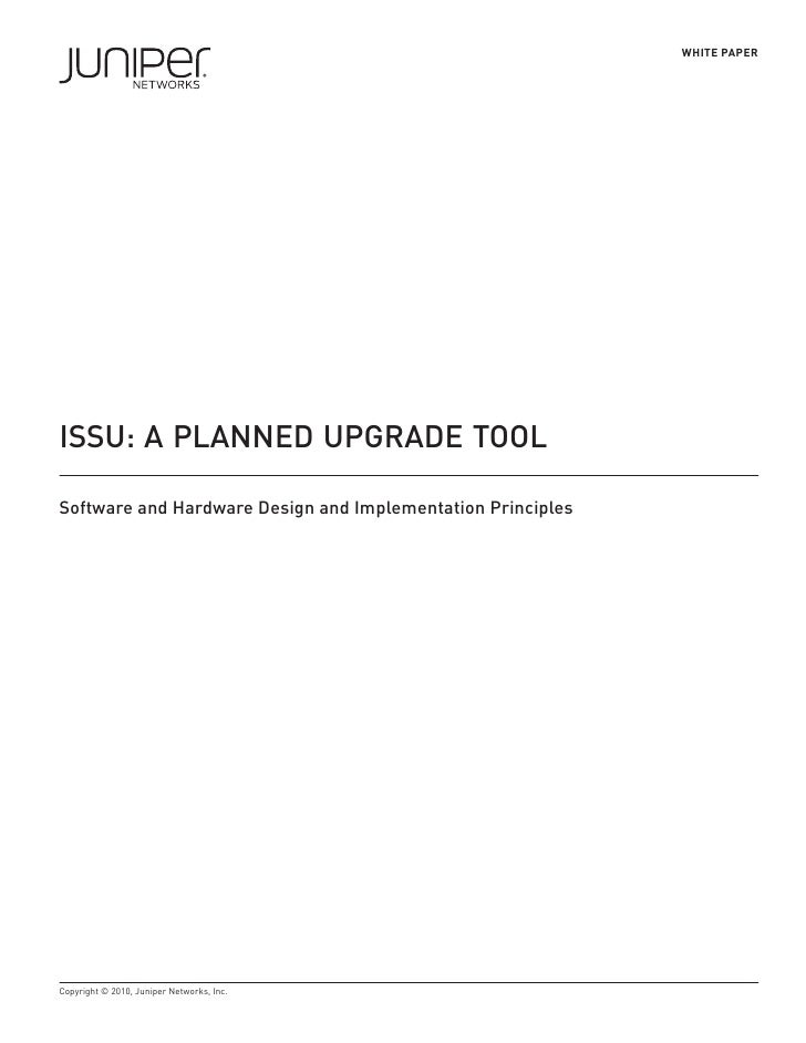 WHITE PAPER     ISSU: A PLANNED UPGRADE TOOL  Software and Hardware Design and Implementation Principles     Copyright © 2...