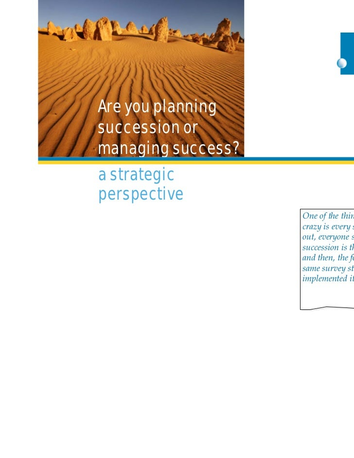 Are you planningsuccession ormanaging success?a strategicperspective                    One of the things that drives me  ...