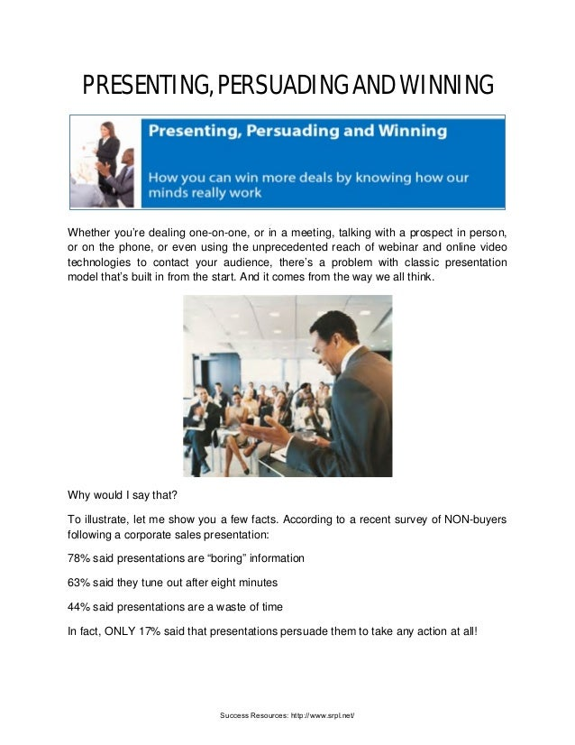 PRESENTING, PERSUADING AND WINNING Whether you're dealing one-on-one, or in a meeting, talking with a prospect in person, ...