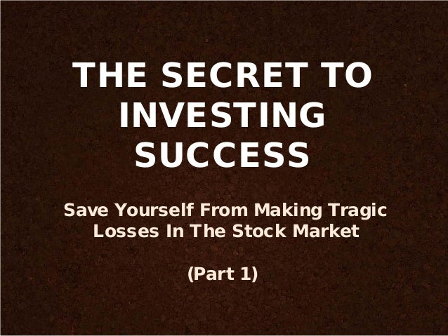 THE SECRET TO INVESTING SUCCESS Save Yourself From Making Tragic Losses In The Stock Market (Part 1)