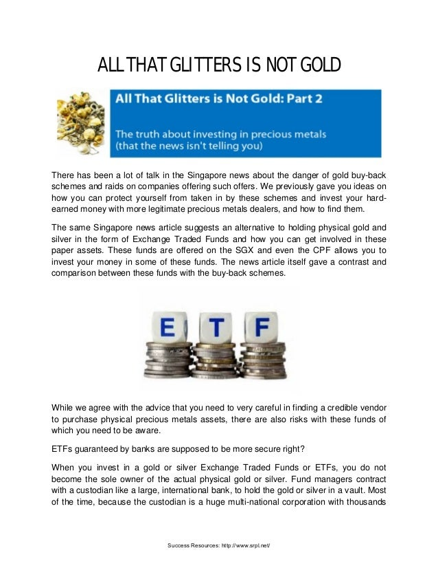 ALL THAT GLITTERS IS NOT GOLD There has been a lot of talk in the Singapore news about the danger of gold buy-back schemes...