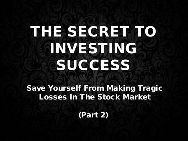 THE SECRET TO INVESTING SUCCESS Save Yourself From Making Tragic Losses In The Stock Market (Part 2)