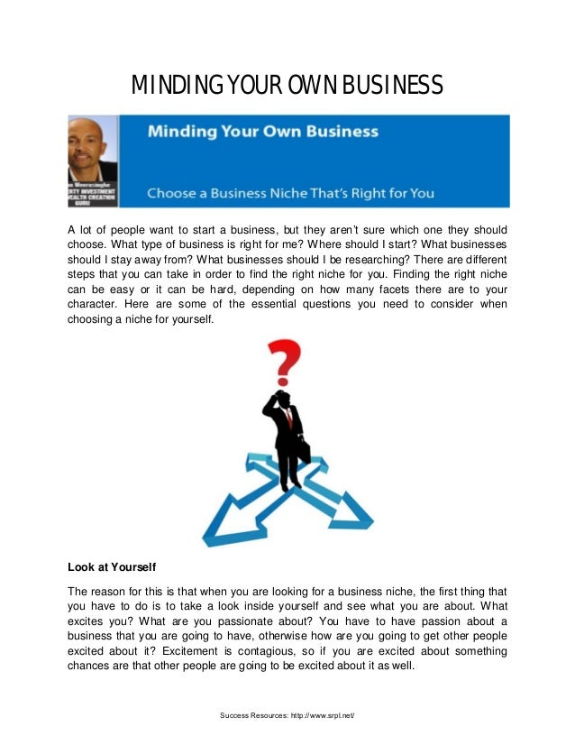 MINDING YOUR OWN BUSINESS A lot of people want to start a business, but they aren't sure which one they should choose. Wha...