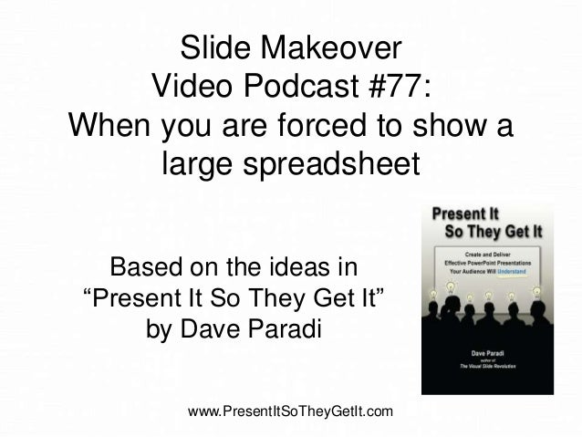 """Slide Makeover Video Podcast #77: When you are forced to show a large spreadsheet Based on the ideas in """"Present It So The..."""