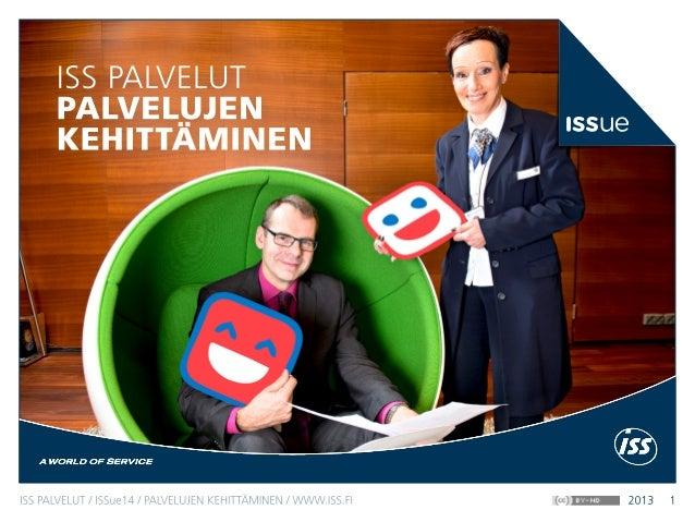PALVELUJALANJÄLKI    LÄHITAPIOLASSAISS PALVELUT / ISSue14 / PALVELUJEN KEHITTÄMINEN / WWW.ISS.FI      2013   3            ...