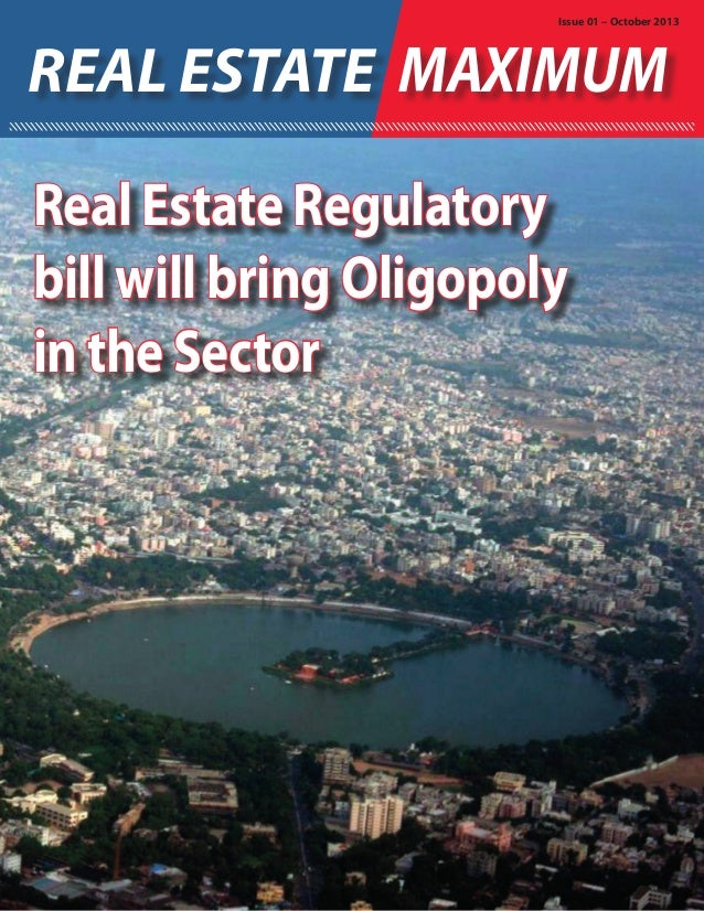 Issue 01 – October 2013  REAL ESTATE MAXIMUM Real Estate Regulatory bill will bring Oligopoly in the Sector