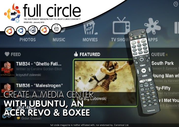 full circle     ISSUE #33 - January 2010     CREATE A MEDIA CENTER WITH UBUNTU, AN ACER REVO & BOXEE                      ...