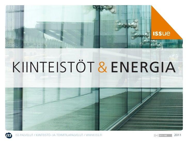 KIINTEISTÖT & ENERGIAISS PALVELUT / KIINTEISTÖ- JA TOIMITILAPALVELUT / WWW.ISS.FI   2011