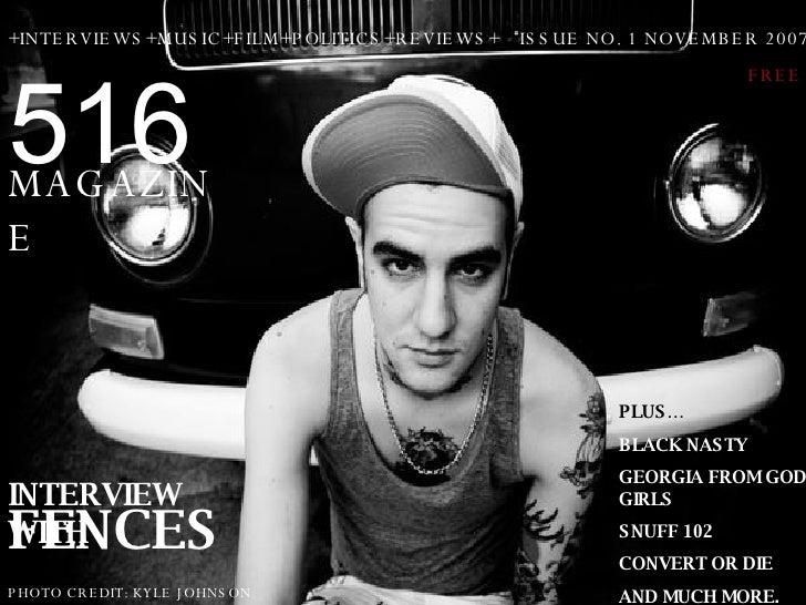516 MAGAZINE ISSUE NO. 1 NOVEMBER 2007 FREE INTERVIEW WITH FENCES PHOTO CREDIT: KYLE JOHNSON PLUS… BLACK NASTY GEORGIA FRO...