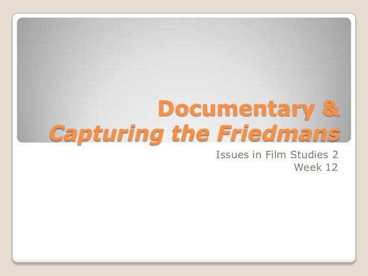 Documentary & Capturing the Friedmans<br />Issues in Film Studies 2<br />Week 12<br />