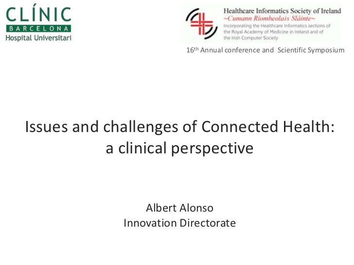16th Annual conference and Scientific SymposiumIssues and challenges of Connected Health:           a clinical perspective...