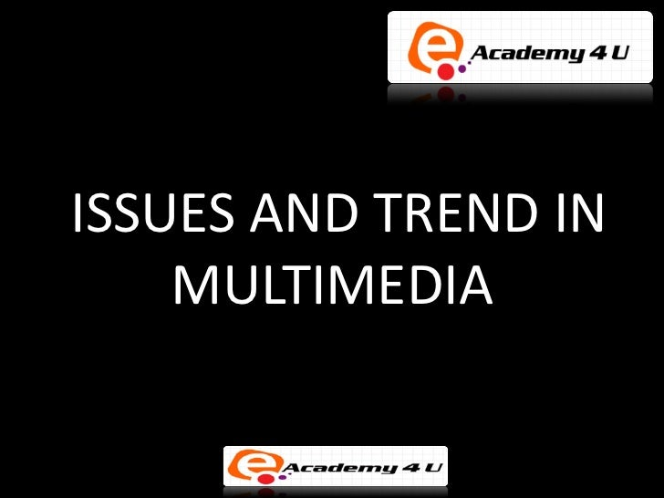 ISSUES AND TREND IN    MULTIMEDIA