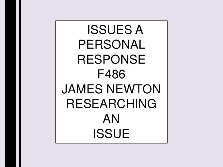 ISSUES A PERSONAL RESPONSEF486JAMES NEWTON<br />RESEARCHING <br />AN<br />ISSUE<br />