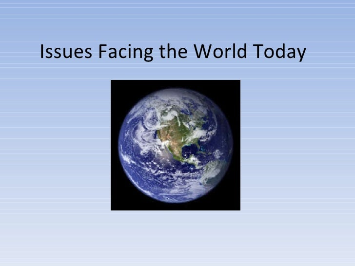 Issues Facing The World Today