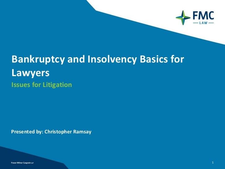 BankruptcyandInsolvencyBasicsforLawyersIssuesforLitigationPresentedby:ChristopherRamsay                         ...