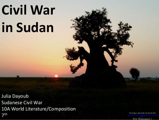 This image is used under a CC license from http://www.flickr.com/photos/vithassan/1364 82699/ Julia Dayoub Sudanese Civil ...