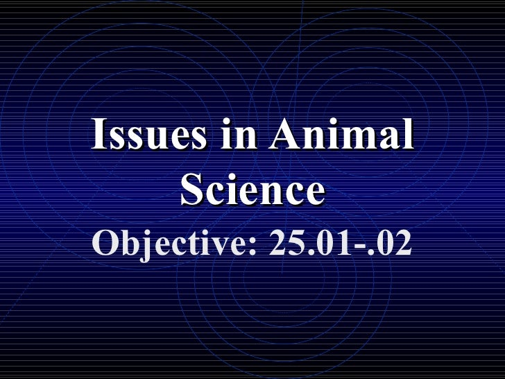 Issues in Animal Science Objective: 25.01-.02