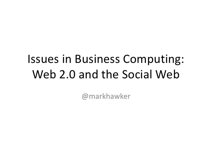 Issues in Business Computing: Web 2.0 and the Social Web