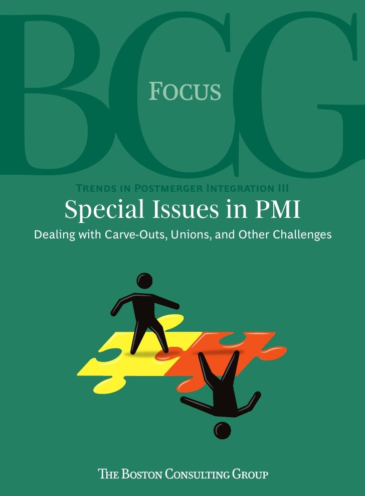 FOCUS       TRENDS IN POSTMERGER INTEGRATION III     Special Issues in PMIDealing with Carve-Outs, Unions, and Other Chall...