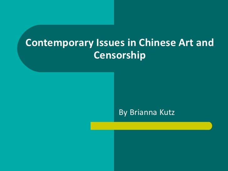 Contemporary Issues in Chinese Art and Censorship By Brianna Kutz