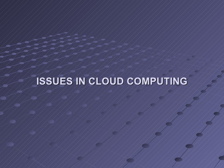 ISSUES IN CLOUD COMPUTING