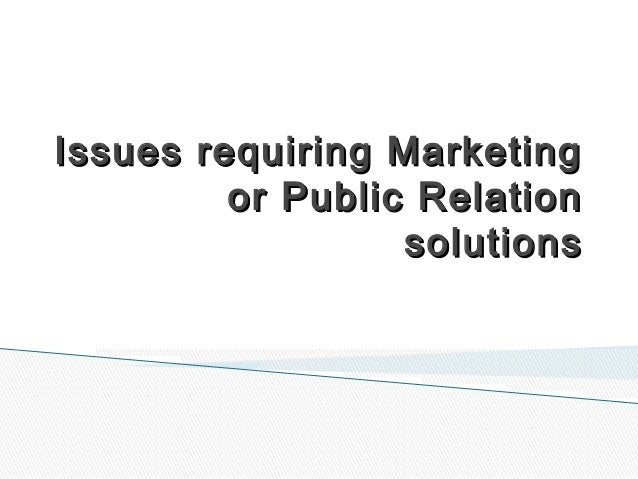 Issues requiring Marketing or Public Relation solutions