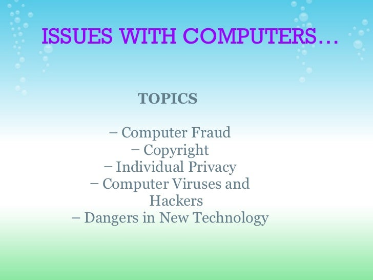 ISSUES WITH COMPUTERS… <ul><li>TOPICS </li></ul><ul><li>  </li></ul><ul><ul><li>Computer Fraud </li></ul></ul><ul><ul><li>...