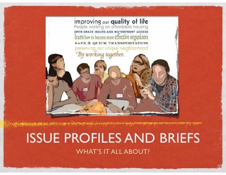 ISSUE PROFILES AND BRIEFS        WHAT'S IT ALL ABOUT?