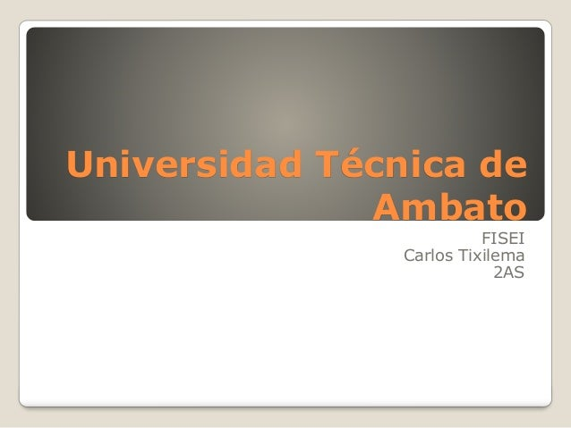 Universidad Técnica de Ambato FISEI Carlos Tixilema 2AS