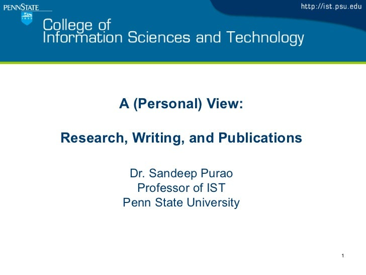 A (Personal) View:Research, Writing, and Publications          Dr. Sandeep Purao           Professor of IST         Penn S...
