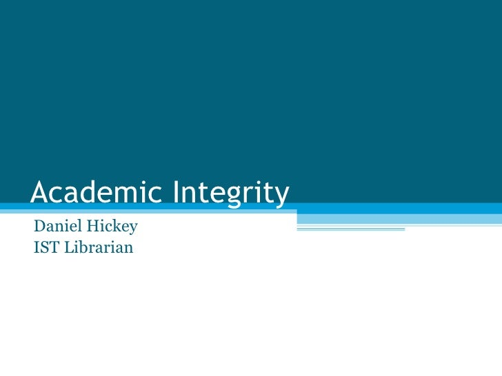 Academic Integrity Daniel Hickey IST Librarian