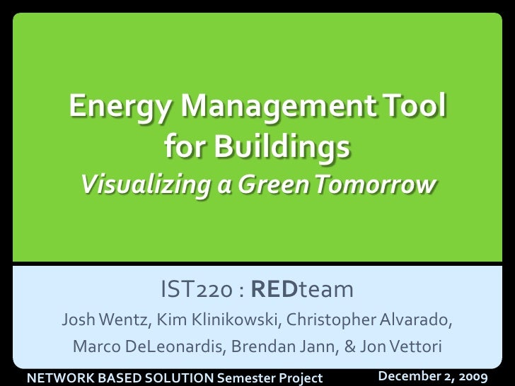 Energy Management Tool for BuildingsVisualizing a Green Tomorrow<br />IST220 : REDteam<br />Josh Wentz, Kim Klinikowski, C...