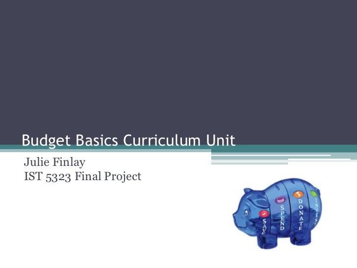 Budget Basics Curriculum Unit<br />Julie FinlayIST 5323 Final Project<br />