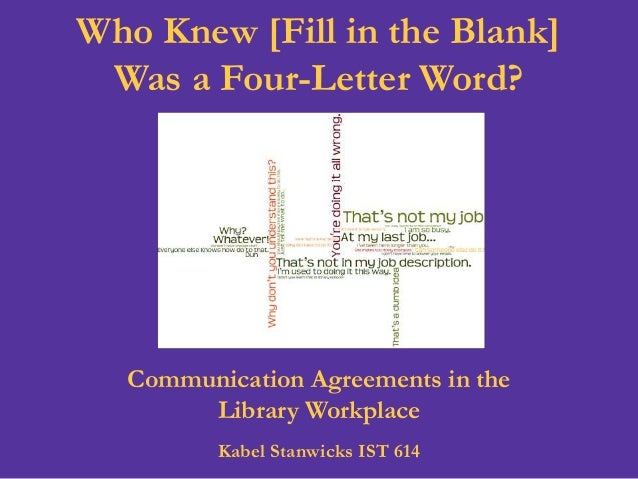 Who Knew [Fill in the Blank] Was a Four-Letter Word? Communication Agreements in the Library Workplace Kabel Stanwicks IST...
