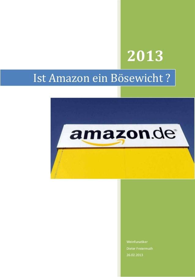 2013Ist Amazon ein Bösewicht ?                 Weinfunatiker                 Dieter Freiermuth                 26.02.2013