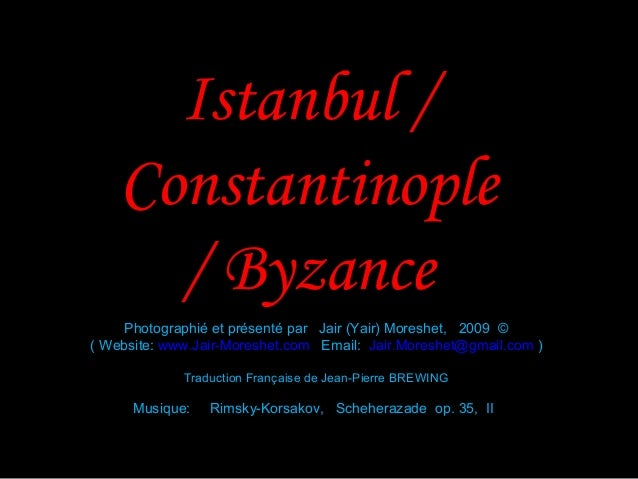 Istanbul /    Constantinople      / Byzance    Photographié et présenté par Jair (Yair) Moreshet, 2009 ©( Website: www.Jai...