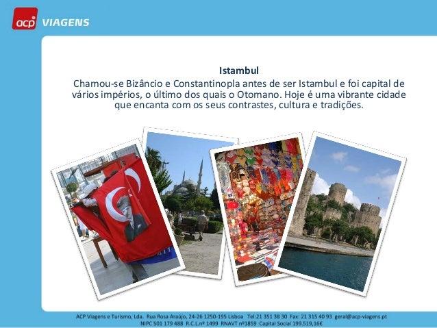IstambulChamou-se Bizâncio e Constantinopla antes de ser Istambul e foi capital devários impérios, o último dos quais o Ot...